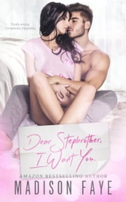 Dear Stepbrother, I Want You ebook by Madison Faye