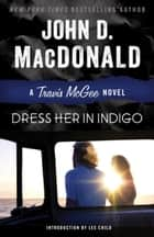Dress Her in Indigo - A Travis McGee Novel ebook by John D. MacDonald, Lee Child