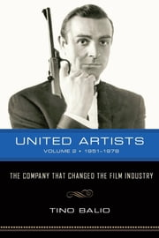 United Artists: The Company that Changed the Film Industry, Volume 2 1951-1978 ebook by Balio, Tino