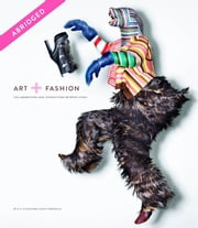 Art + Fashion, Abridged Reading Edition - Collaborations and Connections Between Icons ebook by E.P. Cutler,Julien Tomasello