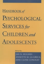 Handbook of Psychological Services for Children and Adolescents ebook by Jan N. Hughes,Annette M. La Greca,Jane Close Conoley