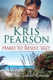 Hard to Resist: Scarlet Bay Book 2 ebook by Kris Pearson