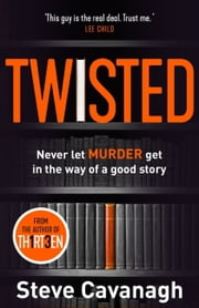 Twisted - Dont let murder get in the way of a good story ebook by Steve Cavanagh