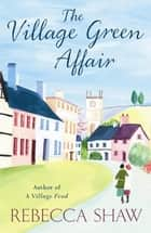 The Village Green Affair ebook by Rebecca Shaw