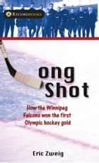 Long Shot - How the Winnipeg Falcons won the first Olympic hockey gold ebook by Eric Zweig