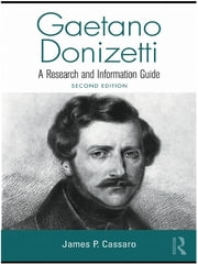 Gaetano Donizetti - A Research and Information Guide ebook by James P. Cassaro