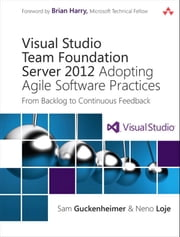 Visual Studio Team Foundation Server 2012 - Adopting Agile Software Practices: From Backlog to Continuous Feedback ebook by Sam Guckenheimer,Neno Loje