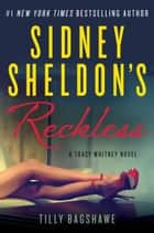 Sidney Sheldon's Reckless - A Tracy Whitney Novel ebook by Sidney Sheldon, Tilly Bagshawe