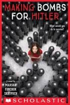 Making Bombs for Hitler ebook by Marsha Forchuk Skrypuch
