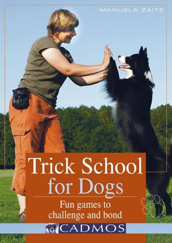 Trick School for Dogs - Fun games to challenge and bond ebook by Manuela Zaitz