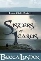 Sisters of Icarus ebook by Becca Lusher