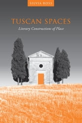 Tuscan Spaces - Literary Constructions of Space ebook by Silvia M. Ross