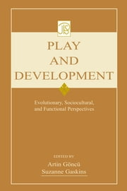 Play and Development - Evolutionary, Sociocultural, and Functional Perspectives ebook by Artin Goncu,Suzanne Gaskins