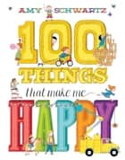 100 Things That Make Me Happy (Read-Along) ebook by Amy Schwartz
