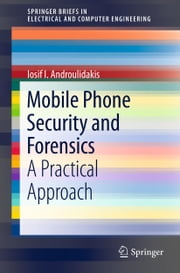 Mobile Phone Security and Forensics - A Practical Approach ebook by I.I. Androulidakis