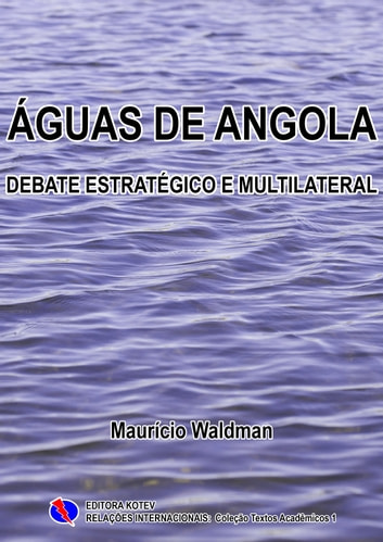 Águas de Angola - Debate Estratégico e Multilateral ebook by Maurício Waldman