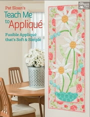 Pat Sloan's Teach Me to Applique - Fusible Applique That's Soft and Simple ebook by Pat Sloan