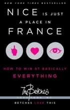 Nice Is Just a Place in France ebook by The Betches