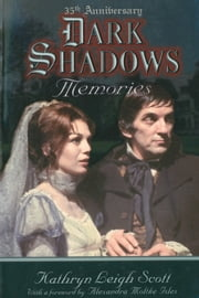 Dark Shadows Memories - 35th Anniversary Edition ebook by Kathryn Leigh Scott,Alexandra Moltke Isles