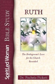Ruth - The Bridegroom's Love for the Church Revealed ebook by Fuchsia Pickett, ThD., D.D.