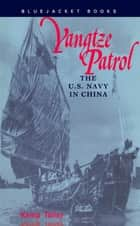 Yangtze Patrol - The U.S. Navy in China ebook by Kemp Tolley