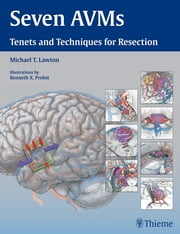 Seven AVMs - Tenets and Techniques for Resection ebook by Michael T. Lawton