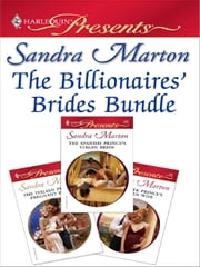 The Billionaires' Brides Bundle - The Italian Prince's Pregnant Bride\The Greek Prince's Chosen Wife\The Spanish Prince's Virgin Bride ebook by Sandra Marton