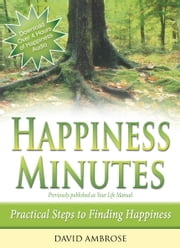 Happiness Minutes - Practical Steps to Finding Happiness ebook by David Ambrose