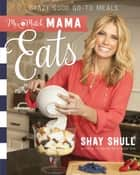 Mix-and-Match Mama Eats - Crazy Good Go-To Meals ebook by Shay Shull