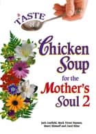 A Taste of Chicken Soup for the Mother's Soul 2 ebook by Jack Canfield,Mark Victor Hansen