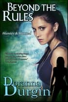 Beyond the Rules - Hunter & Hunted, #3 ebook by Doranna Durgin