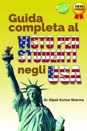 Guida completa al VISTO PER STUDENTI negli USA eBook by Dr. Dipak Kumar Sharma
