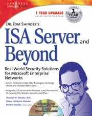 Dr Tom Shinder's ISA Server and Beyond: Real World Security Solutions for Microsoft Enterprise Networks ebook by Syngress