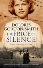 Price of Silence, The - A First World War Espionage Thriller ebook by Dolores Gordon-Smith