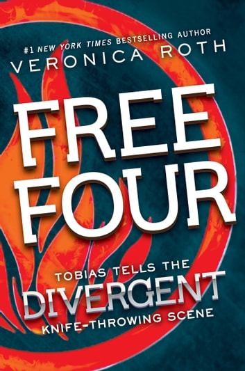 Free Four - Tobias Tells the Divergent Knife-Throwing Scene eBook by Veronica Roth