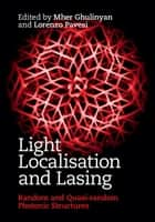 Light Localisation and Lasing - Random and Quasi-random Photonic Structures ebook by Mher Ghulinyan, Lorenzo Pavesi