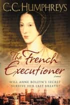 The French Executioner - A Novel ebook by C.C. Humphreys