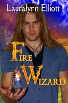 Fire Wizard ebook by Lauralynn Elliott