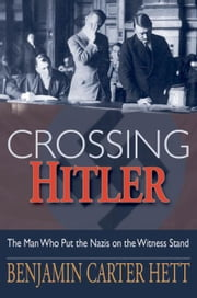 Crossing Hitler:The Man Who Put the Nazis on the Witness Stand - The Man Who Put the Nazis on the Witness Stand ebook by Benjamin Carter Hett