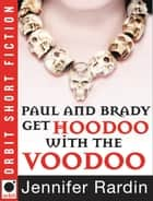 Paul and Brady Get Hoodoo with the Voodoo ebook by Jennifer Rardin