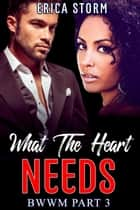 What The Heart Needs - What the Heart Desires, #3 ebook by