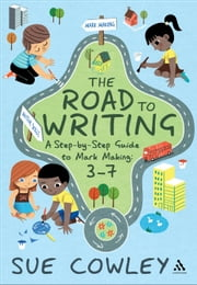 The Road to Writing - A Step-by-Step Guide to Mark Making: 3-7 ebook by Sue Cowley