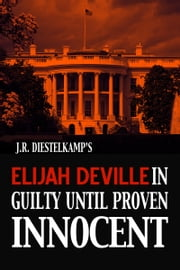Elijah Deville in Guilty Until Proven Innocent ebook by J.R. Diestelkamp