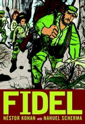 Fidel - An Illustrated Biography of Fidel Castro ebook by Nestor Kohan
