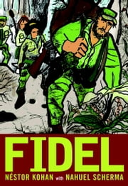 Fidel - An Illustrated Biography of Fidel Castro ebook by Nestor Kohan,Miracle Jones,Nahuel Scherma,Elise Buchman