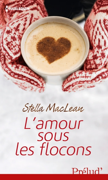 L'amour sous les flocons ebook by Stella MacLean