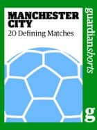 Manchester City - 20 Defining Matches ebook by David Hills