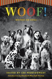 Woof! - Writers on Dogs ebook by Lee Montgomery,Elizabeth Marshall Thomas