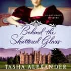 Behind the Shattered Glass - A Lady Emily Mystery audiobook by Tasha Alexander