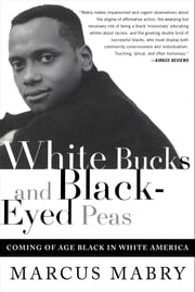White Bucks and Black-Eyed Peas - Coming Of Age Black In White America ebook by Marcus Mabry